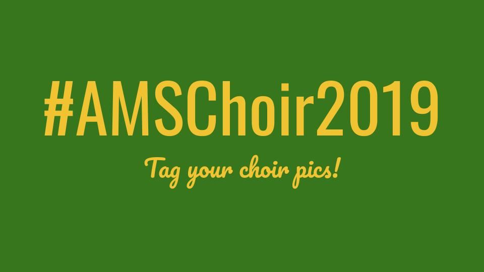 #AMSChoir2019  tag your pics on Instagram!